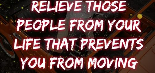 Relieve those people from your life that prevents you from moving forward.